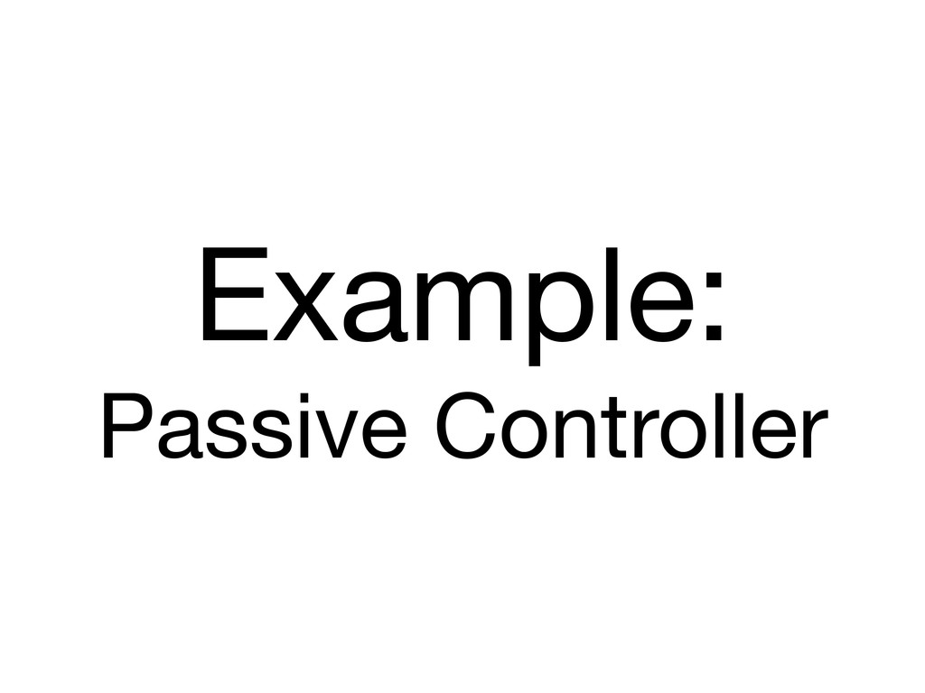 Example: Passive Controller