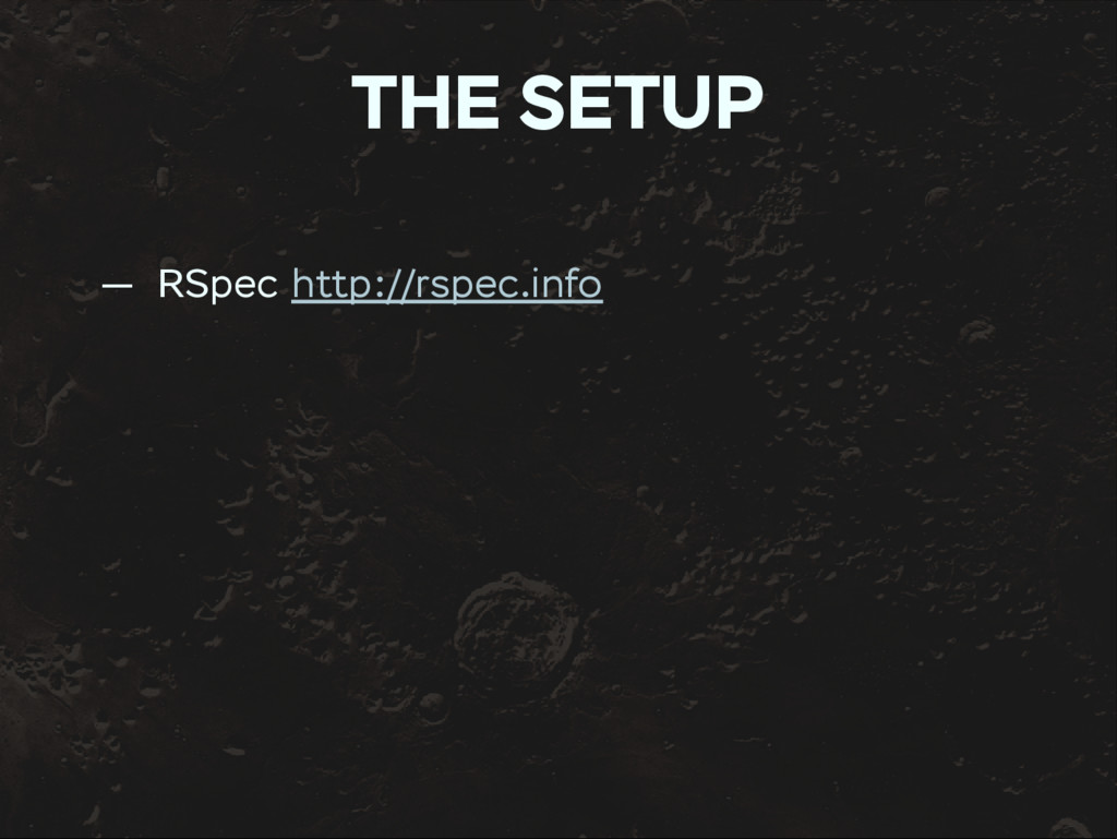 THE SETUP — RSpec http://rspec.info