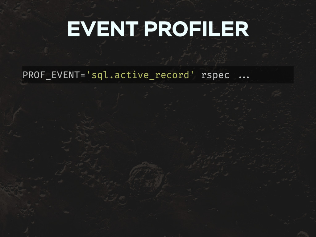 EVENT PROFILER PROF_EVENT='sql.active_record' r...