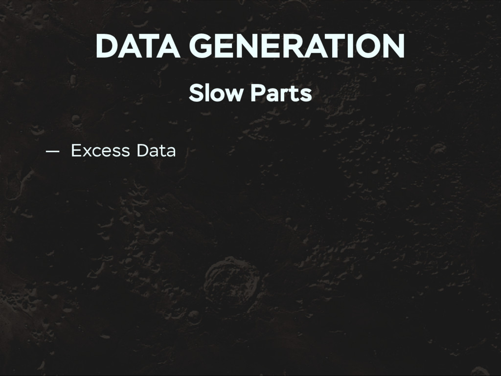 DATA GENERATION Slow Parts — Excess Data