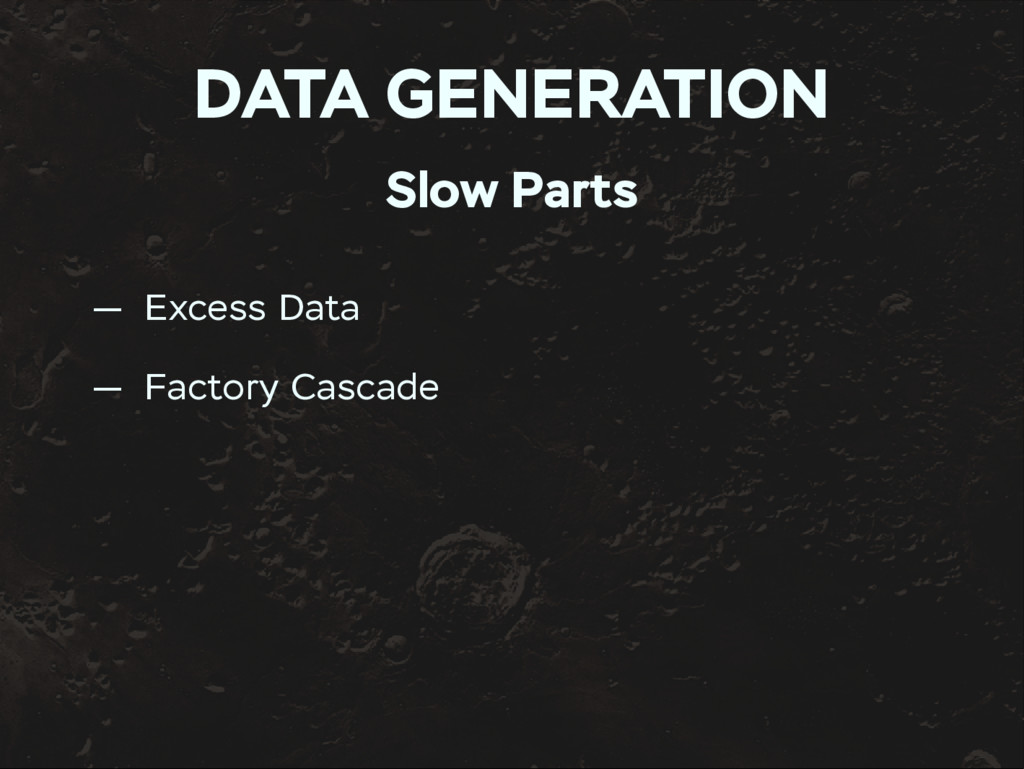 DATA GENERATION Slow Parts — Excess Data — Fact...