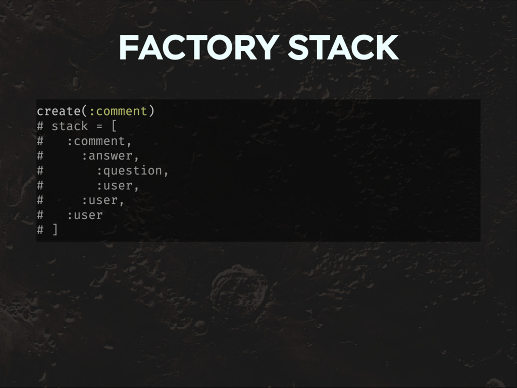 FACTORY STACK create(:comment) # stack = [ # :c...
