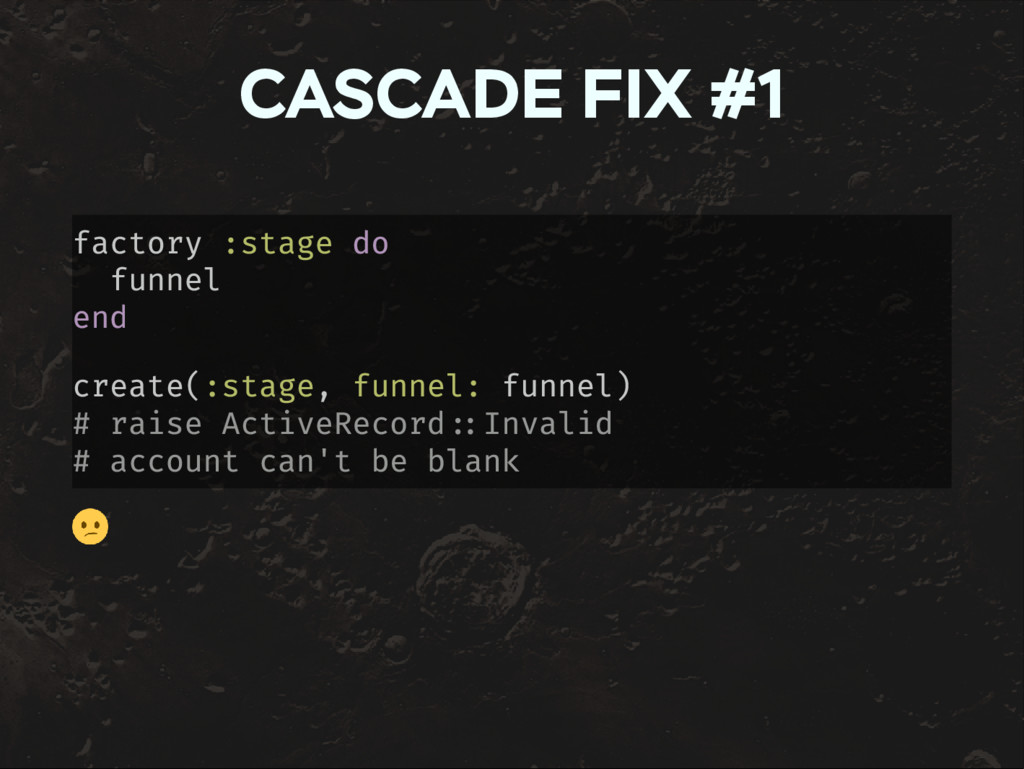 CASCADE FIX #1 factory :stage do funnel end cre...