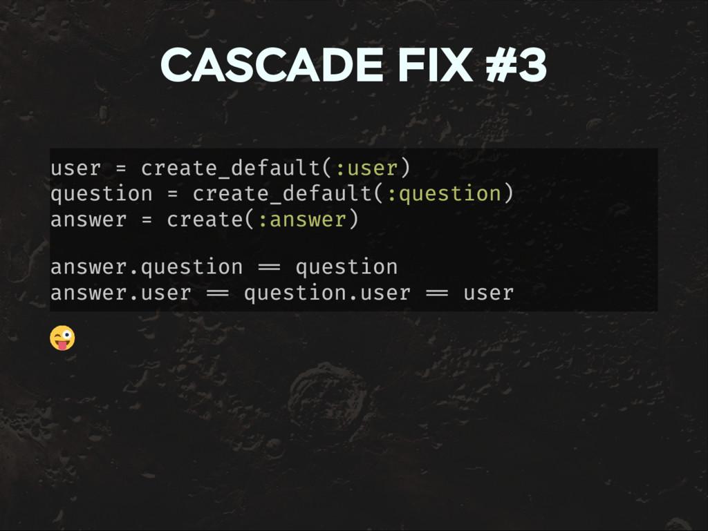 CASCADE FIX #3 user = create_default(:user) que...