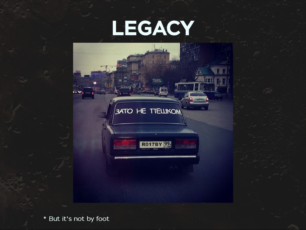 LEGACY * But it's not by foot
