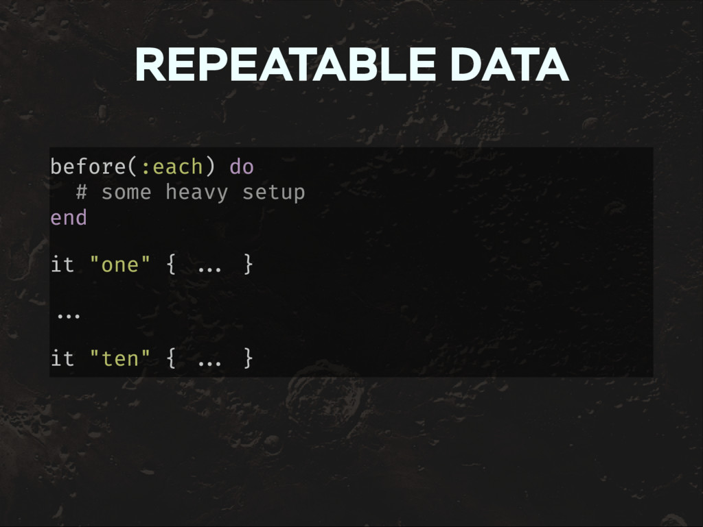 REPEATABLE DATA before(:each) do # some heavy s...