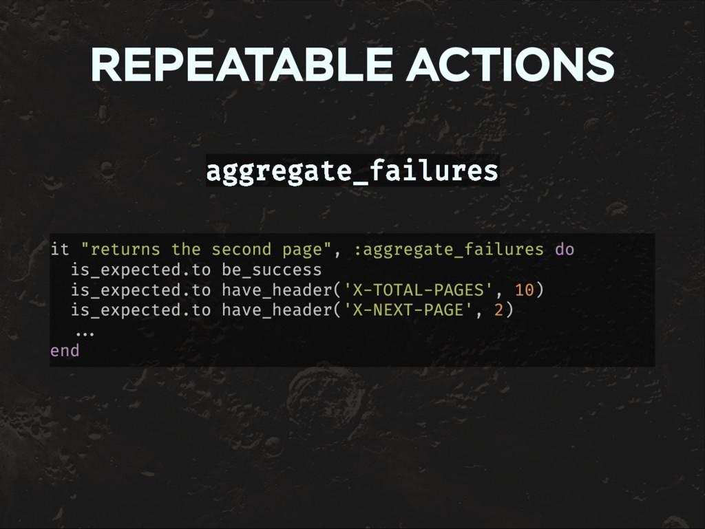 "REPEATABLE ACTIONS aggregate_failures it ""retur..."