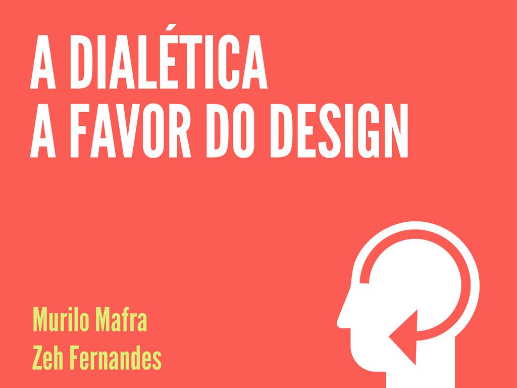A DIALÉTICA A FAVOR DO DESIGN Murilo Mafra Zeh ...