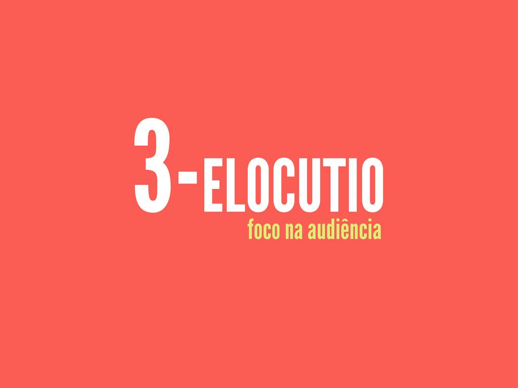 3-ELOCUTIO foco na audiência