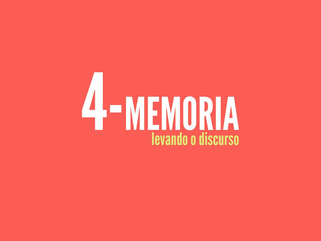 4-MEMORIA levando o discurso