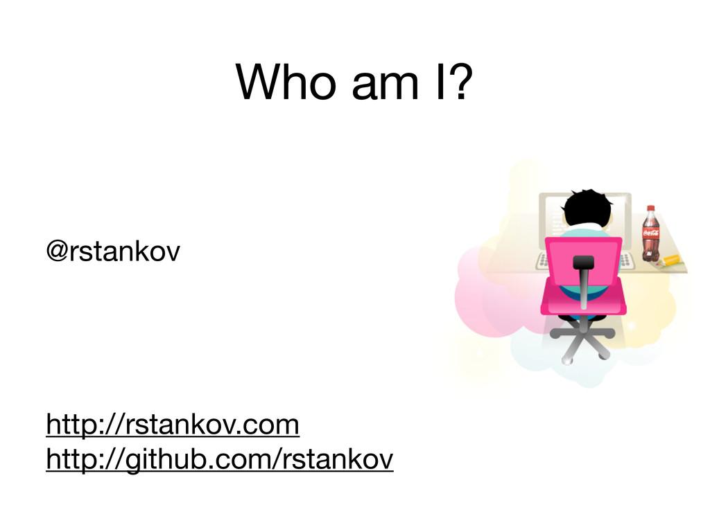 Who am I? @rstankov http://rstankov.com http://...