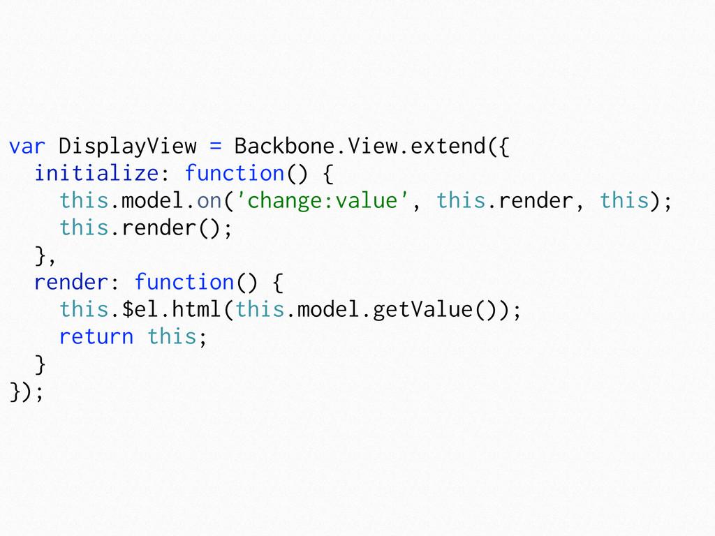 var DisplayView = Backbone.View.extend({ initia...