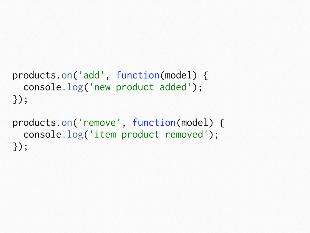 products.on('add', function(model) { console.lo...