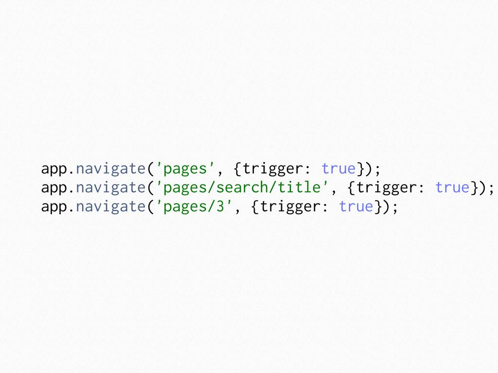 app.navigate('pages', {trigger: true}); app.nav...