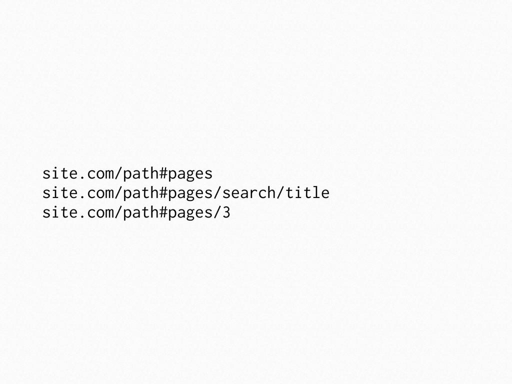 site.com/path#pages site.com/path#pages/search/...