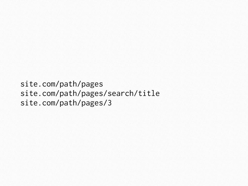 site.com/path/pages site.com/path/pages/search/...