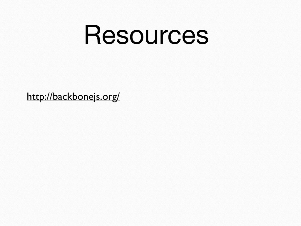 Resources http://backbonejs.org/