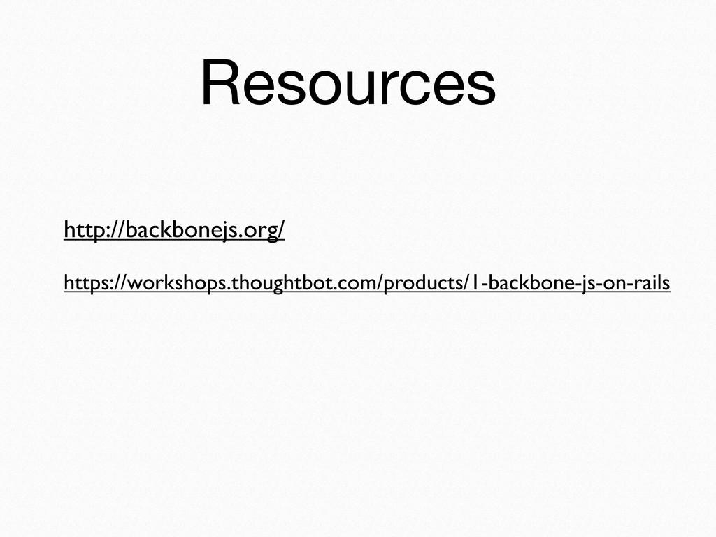 Resources http://backbonejs.org/ https://worksh...