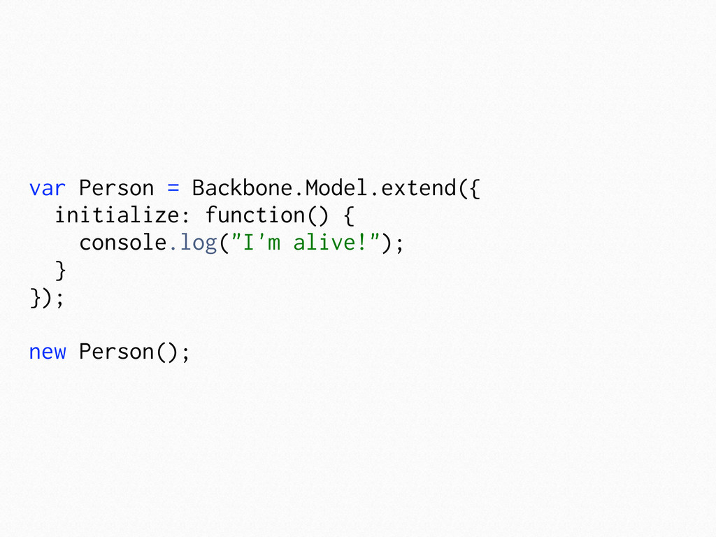 var Person = Backbone.Model.extend({ initialize...