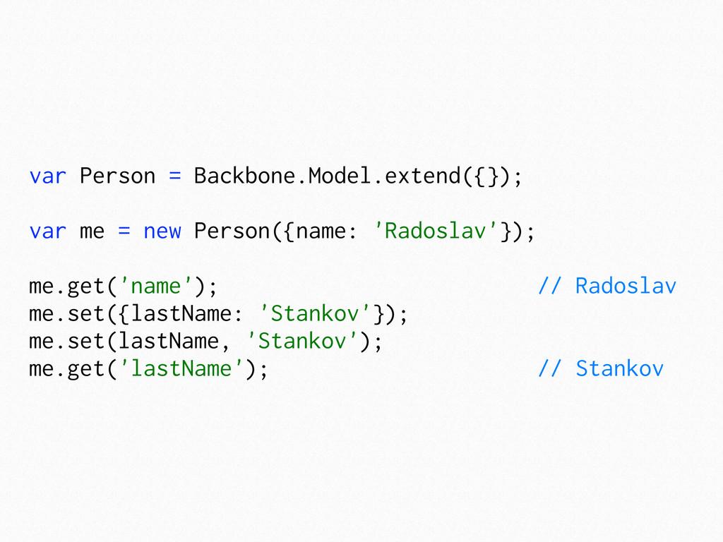 var Person = Backbone.Model.extend({}); var me ...