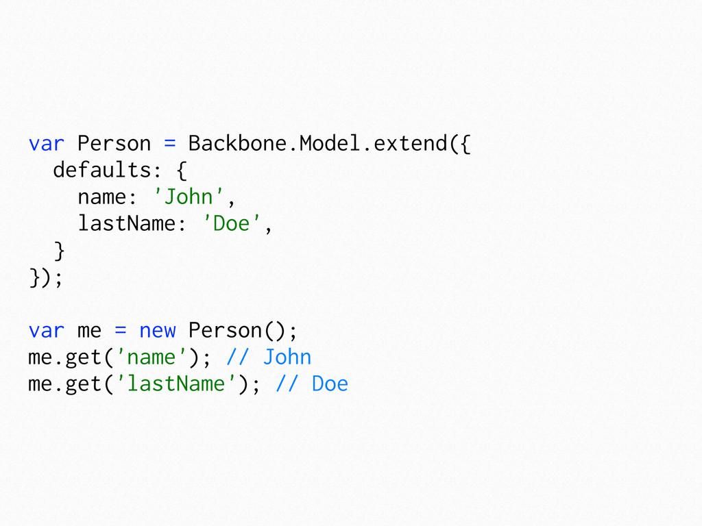 var Person = Backbone.Model.extend({ defaults: ...