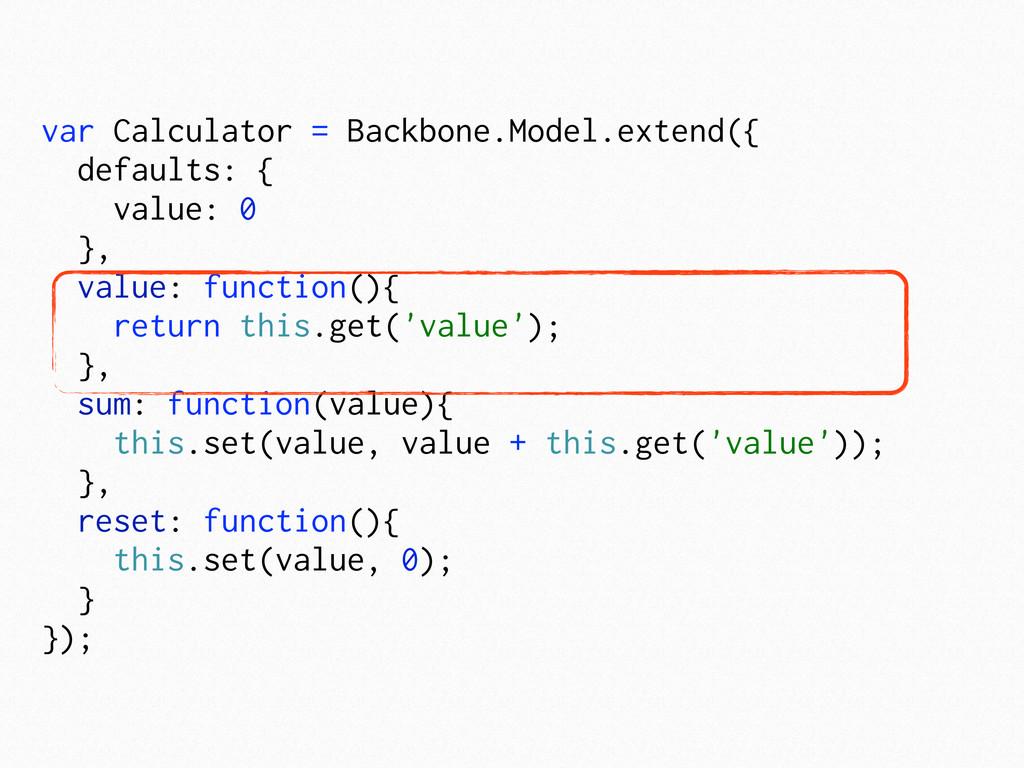 var Calculator = Backbone.Model.extend({ defaul...