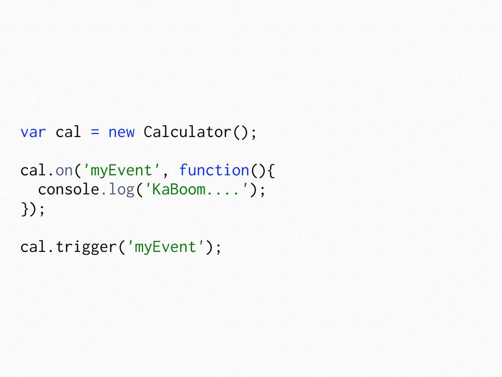 var cal = new Calculator(); cal.on('myEvent', f...