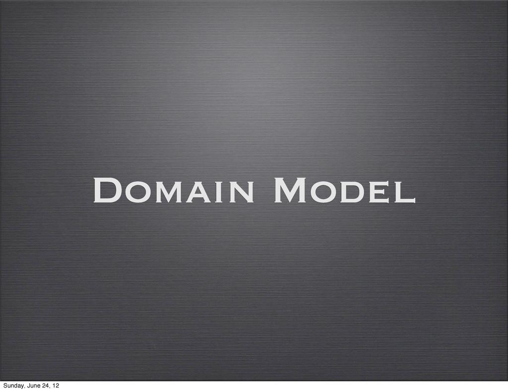 Domain Model Sunday, June 24, 12