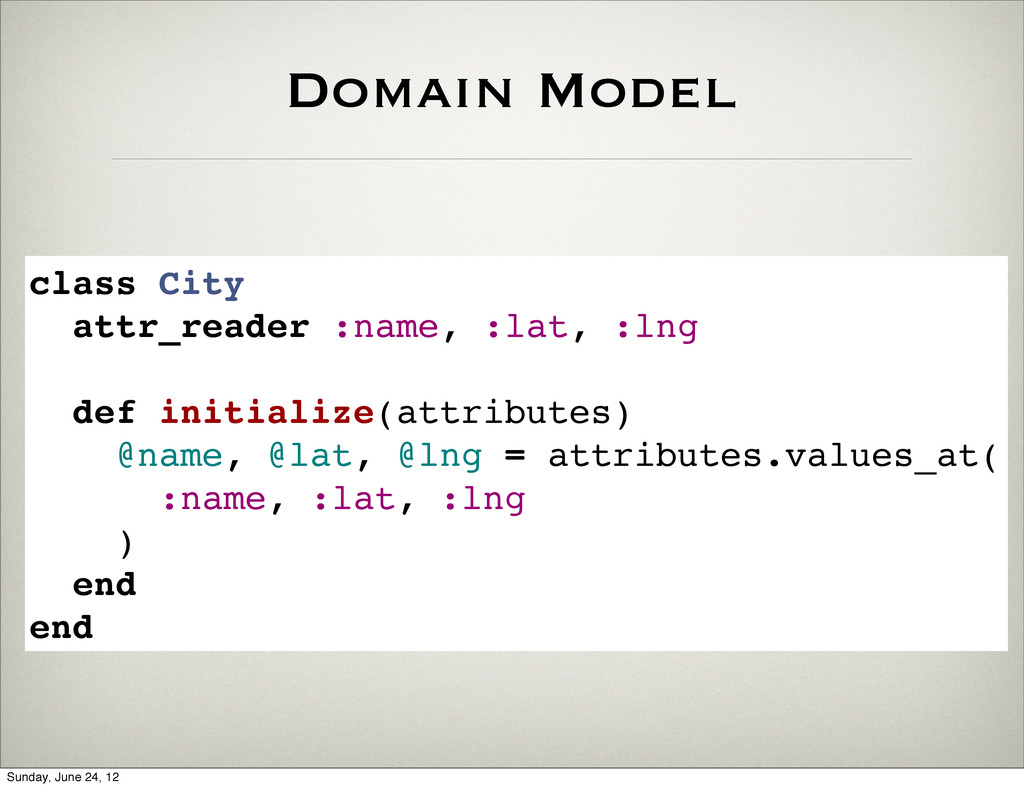 Domain Model class City attr_reader :name, :lat...