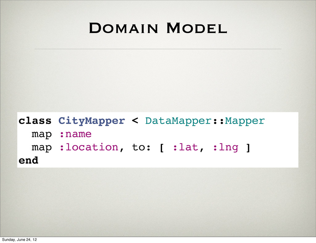 Domain Model class CityMapper < DataMapper::Map...