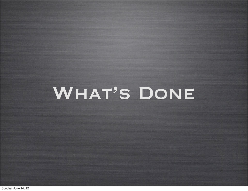 What's Done Sunday, June 24, 12