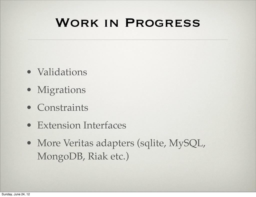 Work in Progress • Validations • Migrations • C...