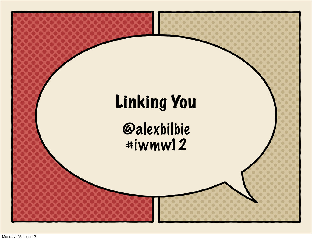Linking You @alexbilbie #iwmw12 Monday, 25 June...