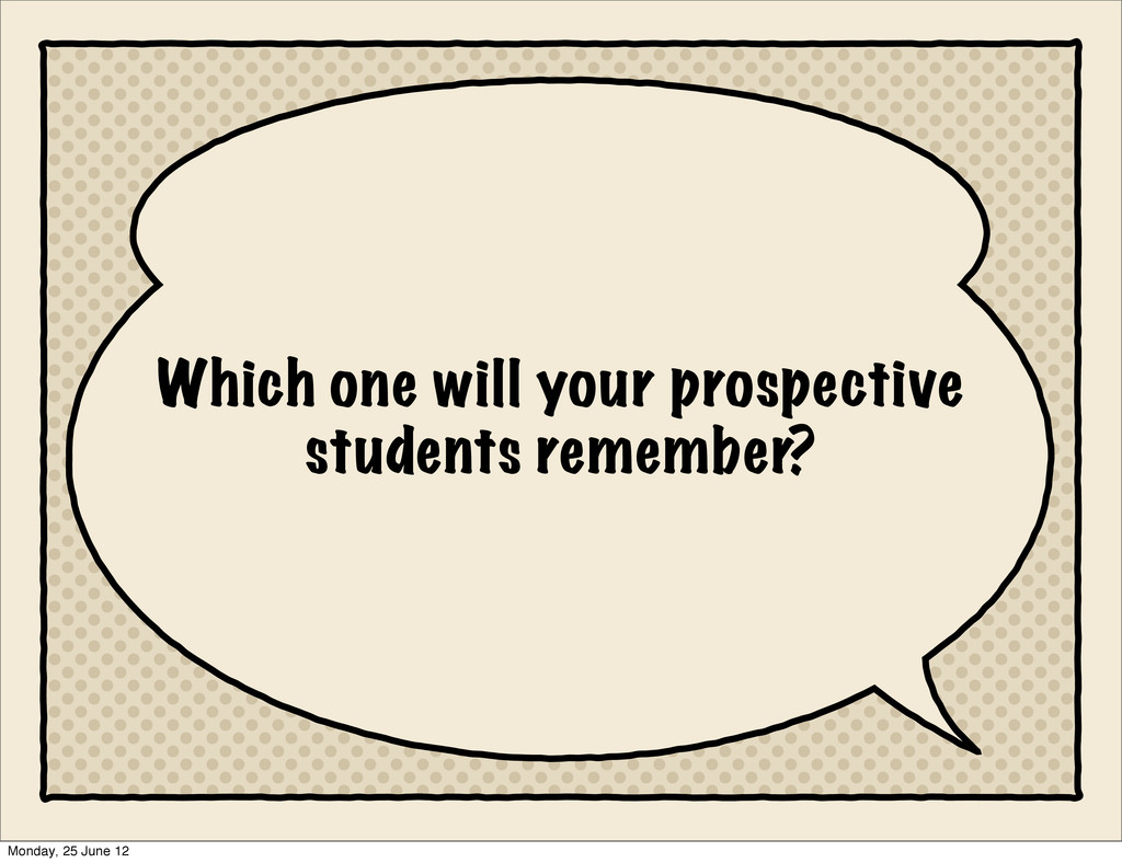 Which one will your prospective students rememb...