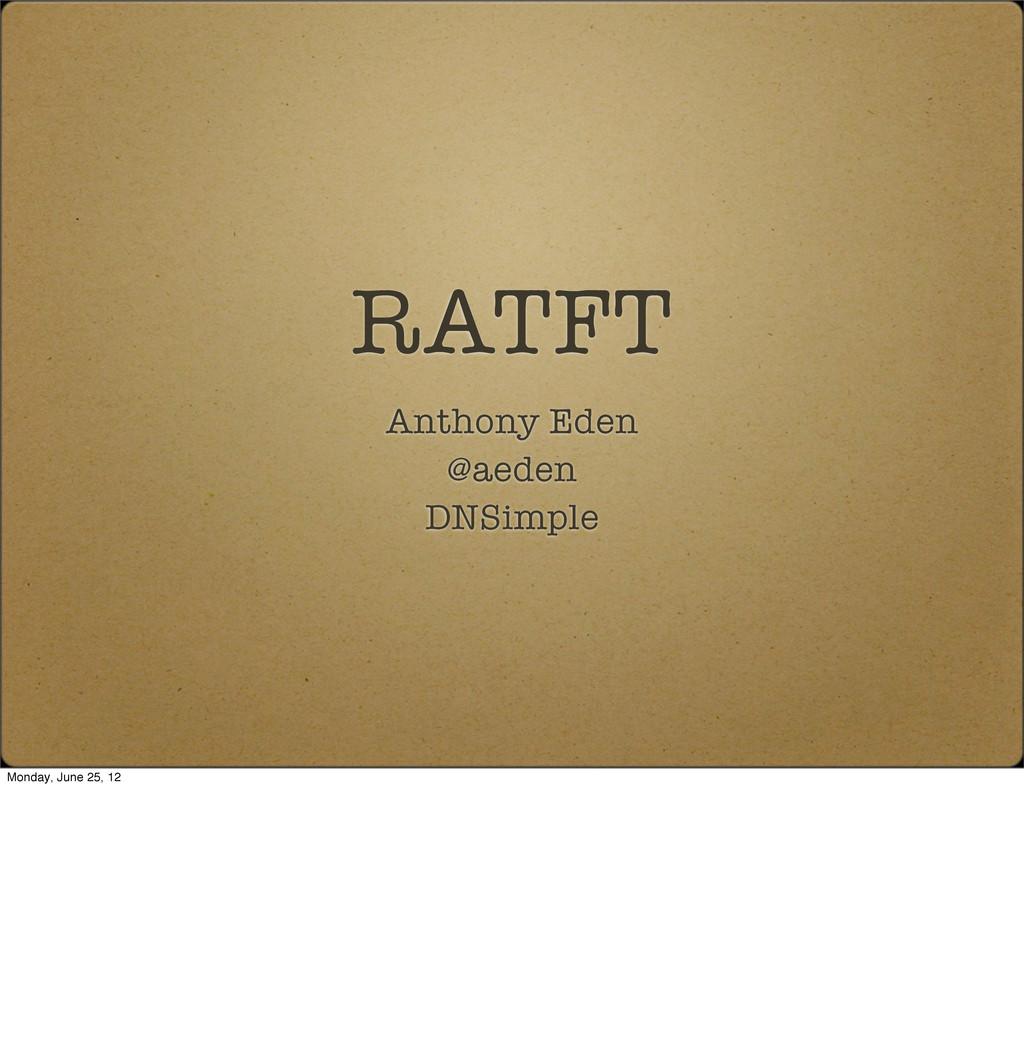 RATFT Anthony Eden @aeden DNSimple Monday, June...