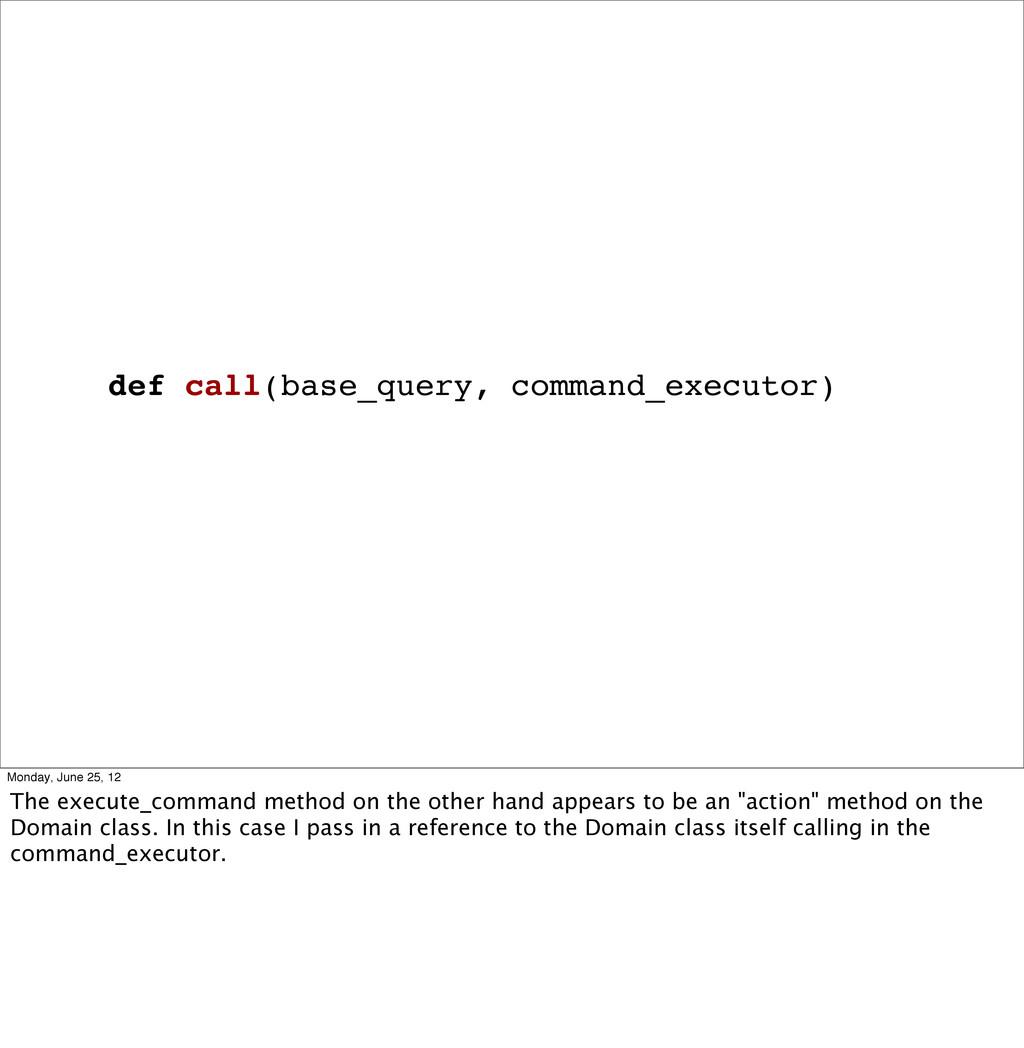 def call(base_query, command_executor) Monday, ...