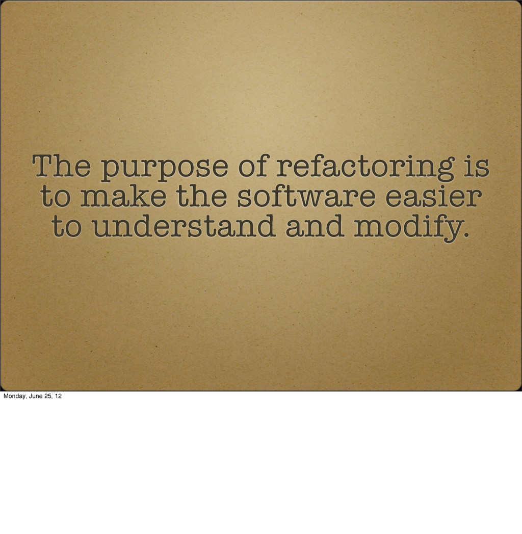 The purpose of refactoring is to make the softw...
