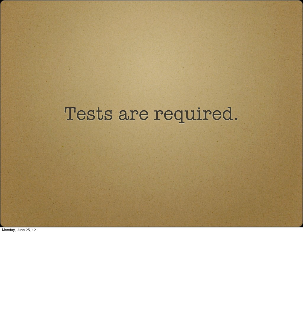 Tests are required. Monday, June 25, 12