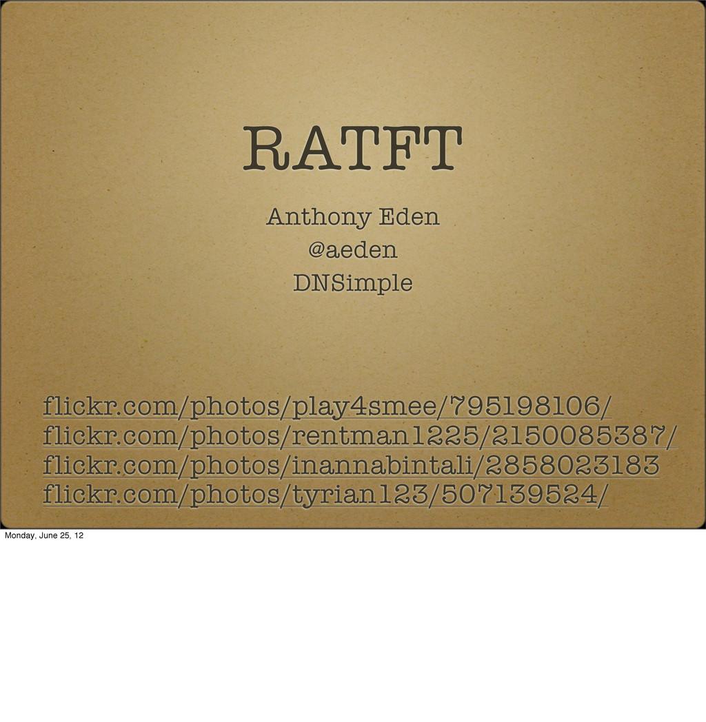 RATFT Anthony Eden @aeden DNSimple flickr.com/p...