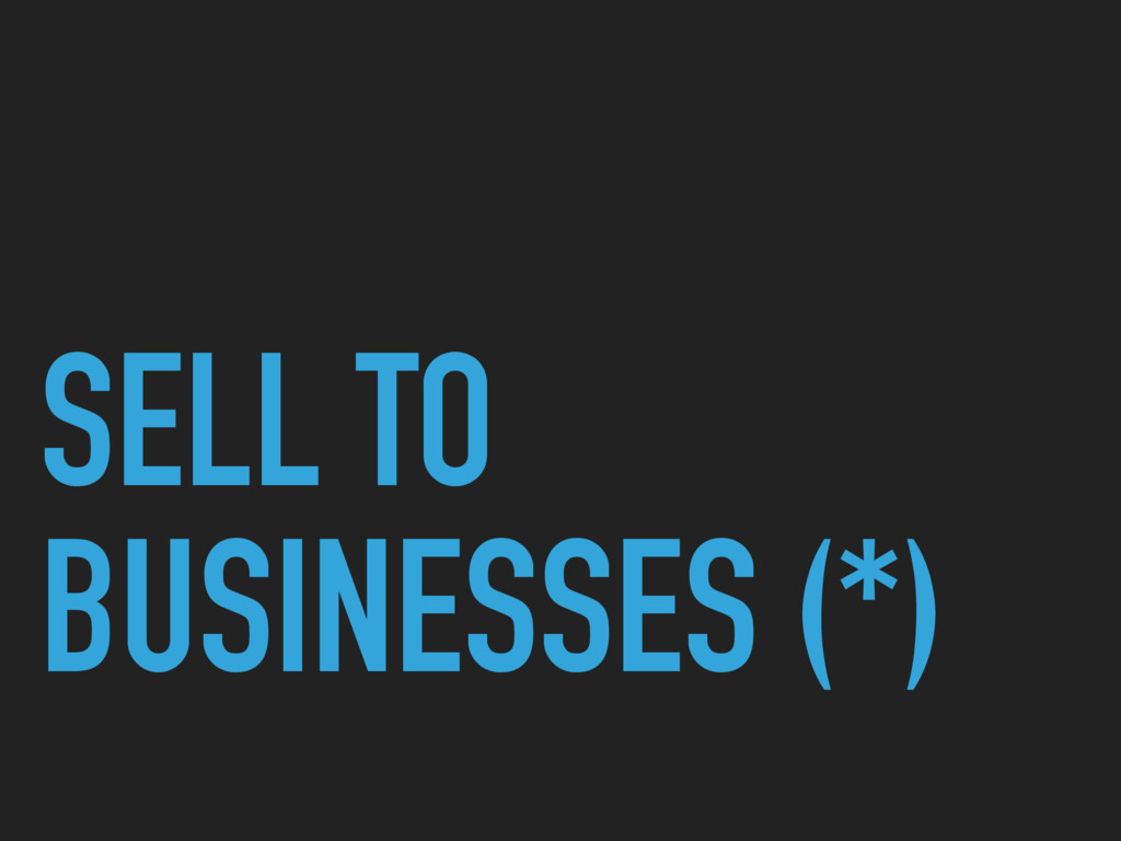 SELL TO BUSINESSES (*)