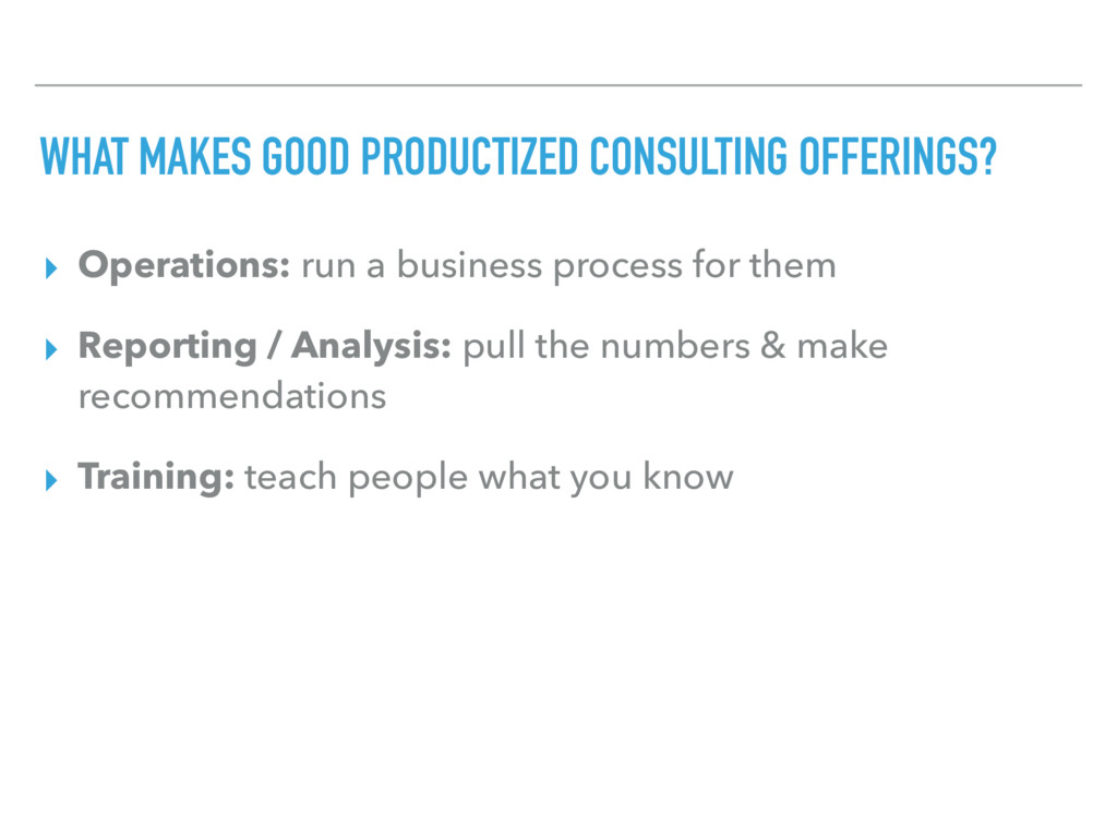 WHAT MAKES GOOD PRODUCTIZED CONSULTING OFFERING...