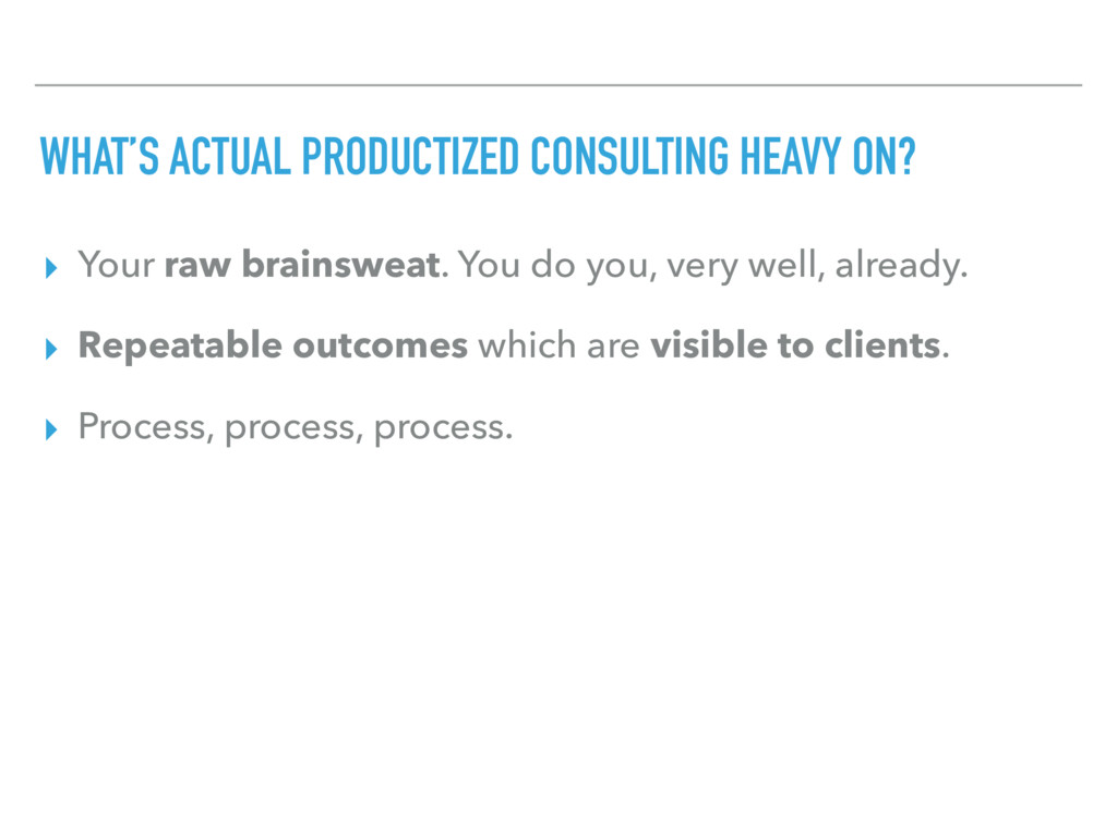 WHAT'S ACTUAL PRODUCTIZED CONSULTING HEAVY ON? ...