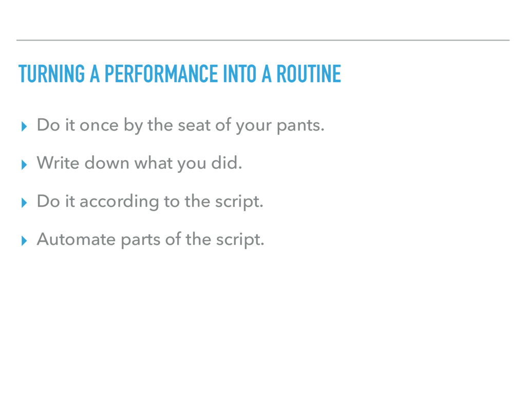 TURNING A PERFORMANCE INTO A ROUTINE ▸ Do it on...