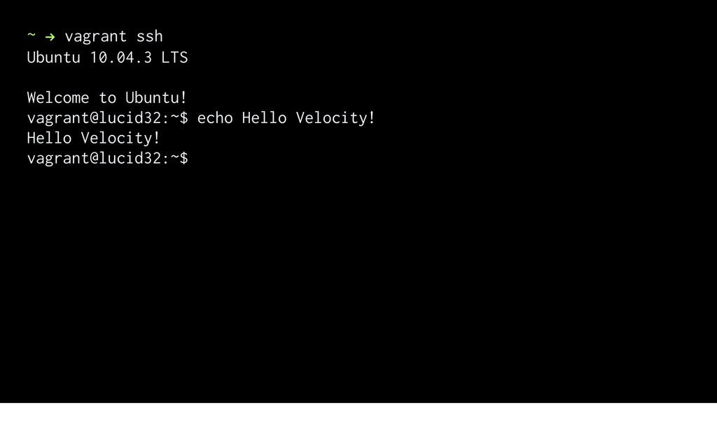 ~ ! vagrant ssh Ubuntu 10.04.3 LTS Welcome to U...