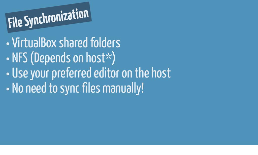 • VirtualBox shared folders • NFS (Depends on h...
