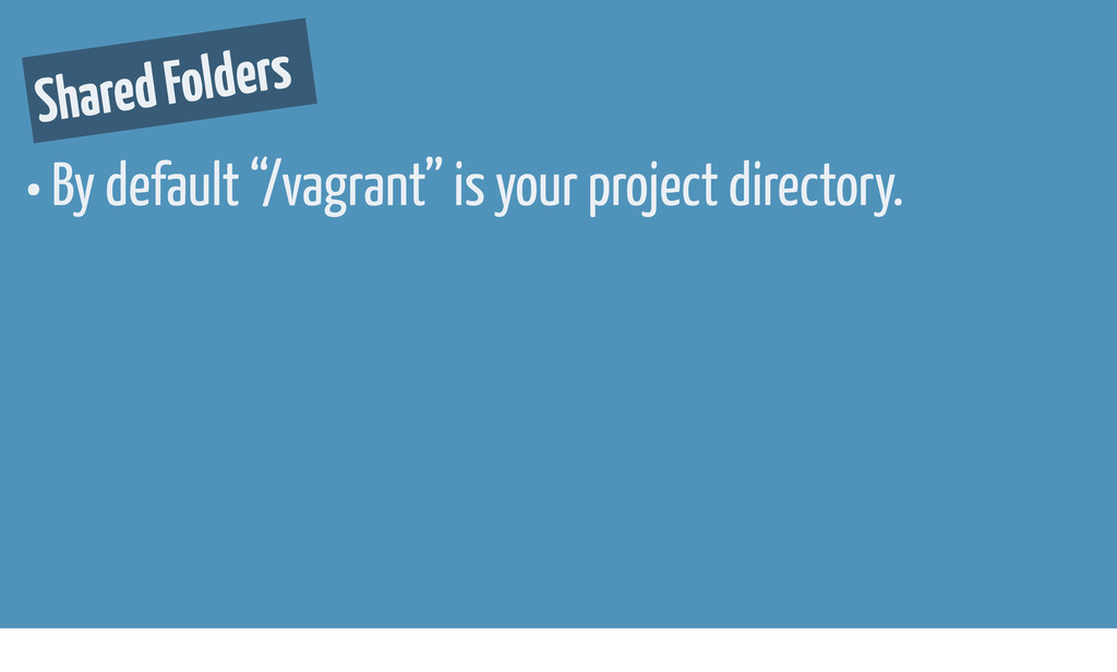 """• By default """"/vagrant"""" is your project directo..."""