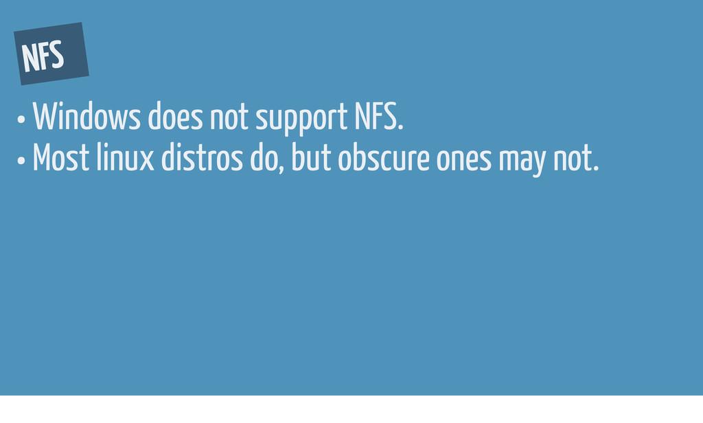NFS • Windows does not support NFS. • Most linu...