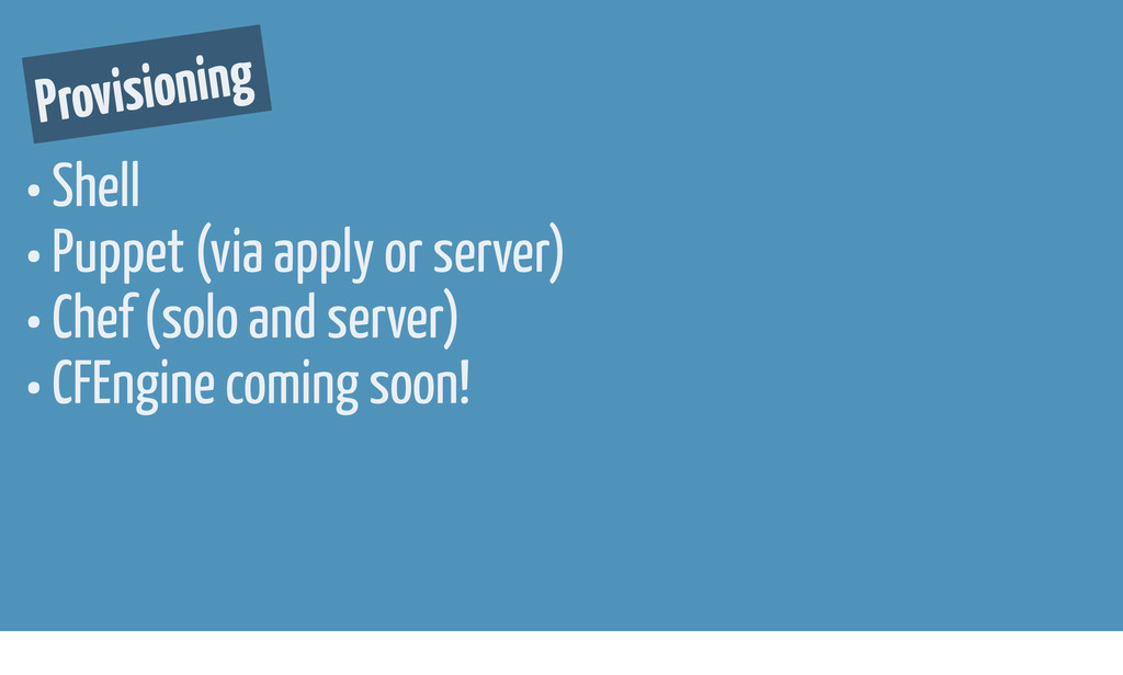 • Shell • Puppet (via apply or server) • Chef (...