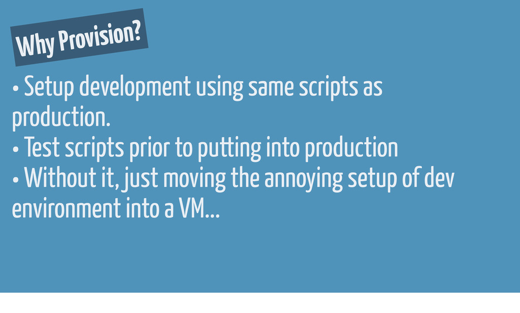 • Setup development using same scripts as produ...