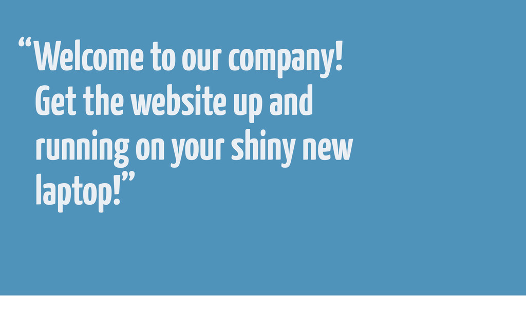 """""""Welcome to our company! Get the website up and..."""